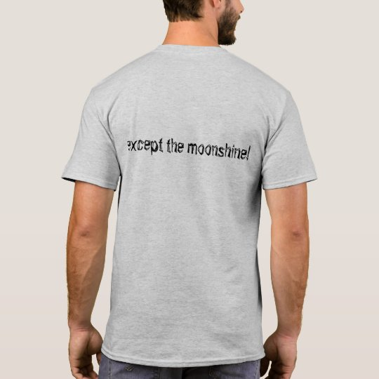 Tshirt- i regret nothing except the moonshine! T-Shirt