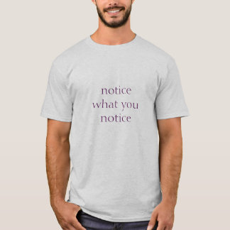 Tshirt - notice what you notice