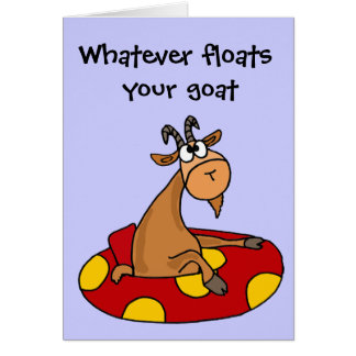 TU- Funny Whatever Floats Your Goat Cartoon Greeting Card