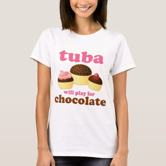 Tuba Funny Chocolate Quote Music Gift T-Shirt