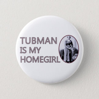 Tubman is my homegirl 6 cm round badge