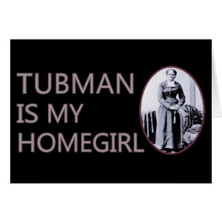 Tubman is my homegirl greeting card