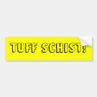 Tuff Schist! Bumper Sticker