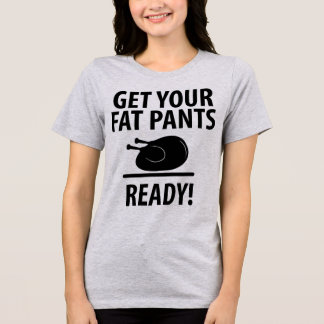 Tumblr T-Shirt Get Your Fat Pants Ready
