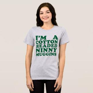 Tumblr T-Shirt I'm A Cotton Headed Ninny Muggins