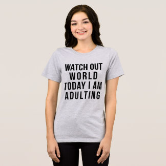 Tumblr T-Shirt Watch Out World Today I Am Adulting