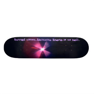 Tunnel vision...thinking there is ... skateboard deck