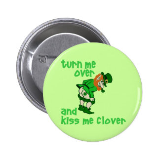 Turn Me Over and Kiss Me Clover Pin