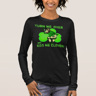 Turn Me Over and Kiss Me Clover Long Sleeve T-Shirt
