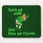 Turn Me Over and Kiss Me Clover Mouse Mat