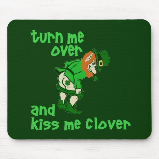 Turn Me Over and Kiss Me Clover Mouse Mats