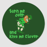 Turn Me Over and Kiss Me Clover Round Sticker