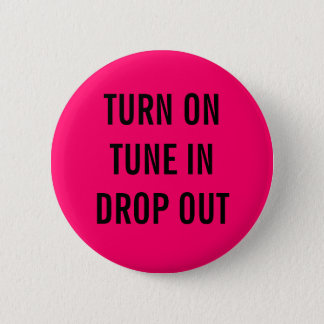 TURN ON, TUNE IN, DROP OUT 6 CM ROUND BADGE