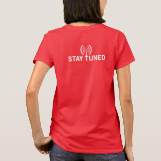 Turn On. Tune In. Stay Tuned. Women's T-Shirt
