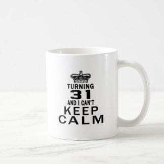 Turning 31 and i can't keep calm mugs