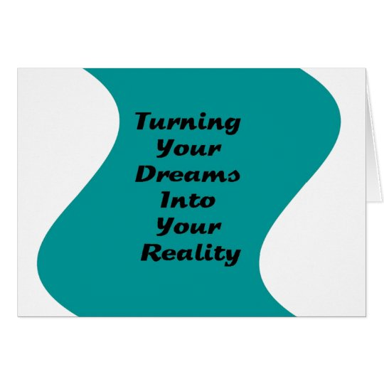 Turning Your Dreams into Your Reality Card