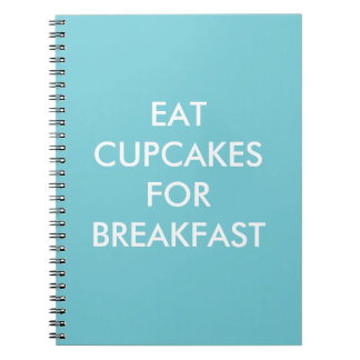 Turquoise EAT CUPCAKES FOR BREAKFAST Notebook