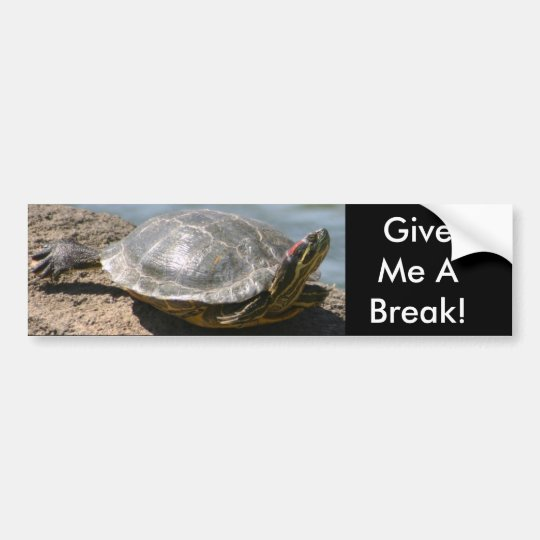 Turtle - Give Me a Break Bumper Sticker