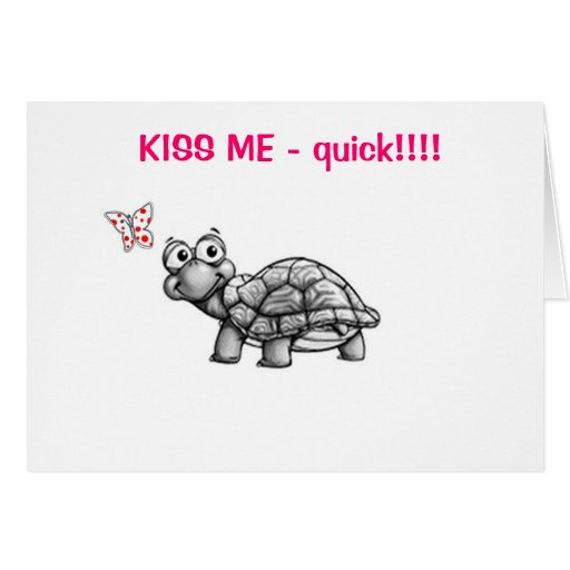 """""""TURTLE"""" SAYS """"KISS ME QUICK"""" LOVE CARD"""