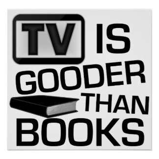 TV is Gooder Than Books Funny Poster