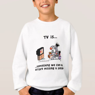 TV is... Something We Can Afford Missing A Second Sweatshirt