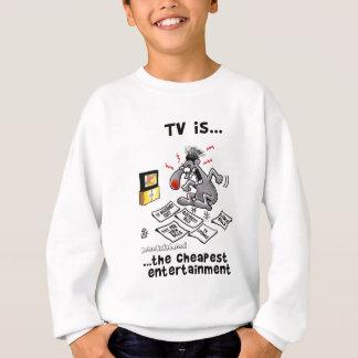 TV is... The Cheapest Entertainment Sweatshirt