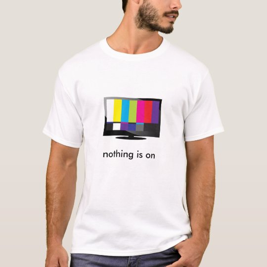 tv: nothing is on t shirt