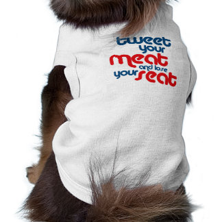 Tweet your meat and lose your seat dog clothes