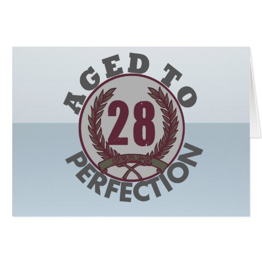 Twenty Eight and aged to Perfection Birthday Greeting Card