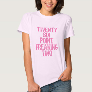 Twenty six point freaking two pink tee shirt