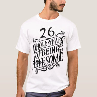 Twenty-six Whole Years of Being Awesome T-Shirt