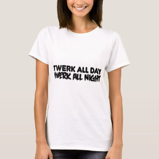Twerk All Day T-Shirt