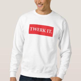 TWERK IT. SWEATSHIRT