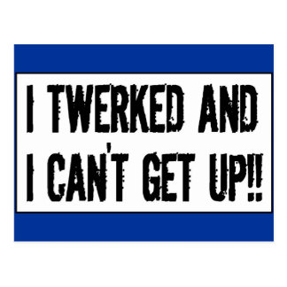 Twerking past 75 'I twerked and I can't get up!' Postcard