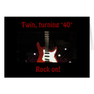 TWIN 40TH BIRTHDAY SO ROCK ON FOR YOU STILL ROCK GREETING CARD