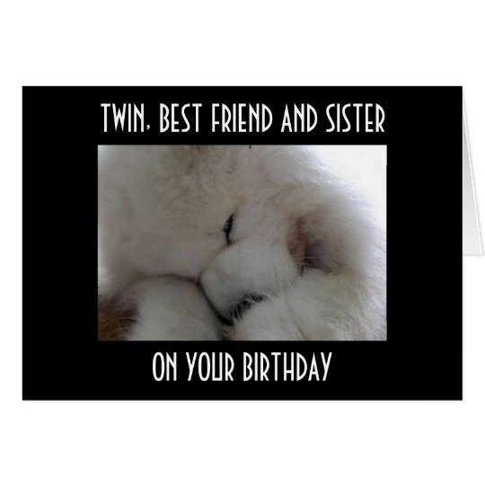 TWIN, BEST FRIEND AND SISTER ON YOUR BIRTHDAY