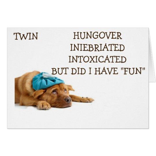 TWIN-HAD FUN CELEBRATING OUR BIRTHDAY-INEBRIATED! CARD