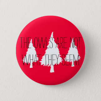 "Twin Peaks ""The owls are not what they seem"" 6 Cm Round Badge"
