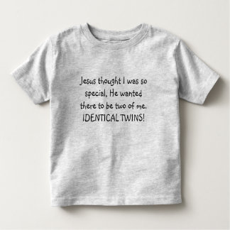 TWINS! Jesus thought I was so special.  He wanted Toddler T-Shirt