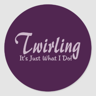 "Twirling It""s what I do Round Sticker"