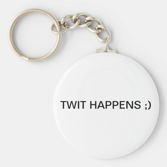 TWIT HAPPENS ;) BASIC ROUND BUTTON KEY RING