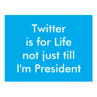 Twitter is for Life not just till I'm President Postcard