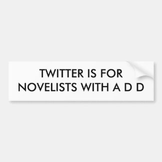 TWITTER IS FORNOVELISTS WITH A D D BUMPER STICKERS