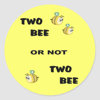 Two Bee or not Two Bee Round Stickers