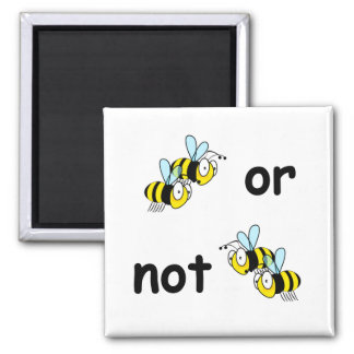 Two Bees or Not Two Bees Square Magnet