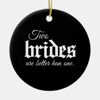 TWO BRIDES ARE BETTER THAN ONE - WHITE -.png Christmas Tree Ornament