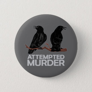 Two Crows = Attempted Murder 6 Cm Round Badge