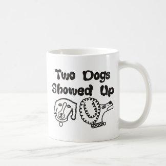 Two Dogs Showed Up Coffee Mug