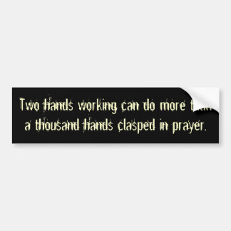 Two hands working can do more than a thousand h... bumper sticker