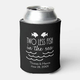 Two Less Fish in the Sea Wedding Can Cooler